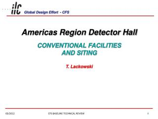 Americas Region Detector Hall CONVENTIONAL FACILITIES AND  SITING T. Lackowski