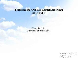 Finalizing the AMSR -E  Rainfall Algorithm GPROF2010