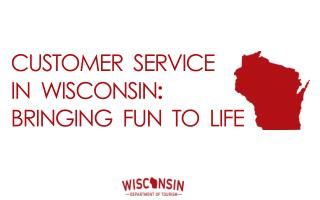CUSTOMER  SERVICE IN  WISCONSIN : BRINGING  FUN  TO  LIFE