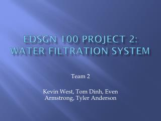 EDSGN 100 Project 2: Water Filtration  S ystem