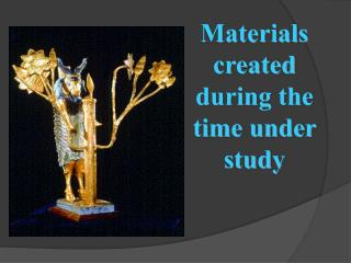 Materials  created during the time under study