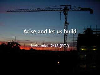 Arise and let us build