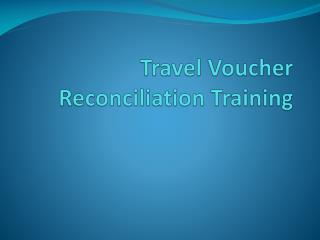Travel Voucher Reconciliation Training