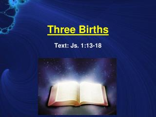 Three Births Text:  Js. 1:13-18