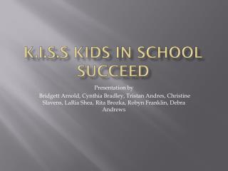 k.i.s.s  kids in school succeed