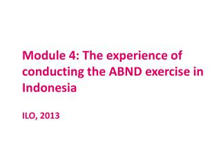 Module  4:  The experience of conducting the ABND exercise in Indonesia