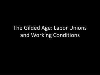 The Gilded Age: Labor Unions and Working Conditions