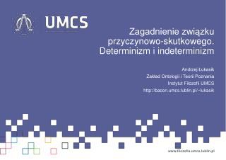 Zagadnienie związku przyczynowo-skutkowego. Determinizm i indeterminizm Andrzej Łukasik