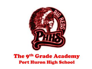 The 9 th  Grade Academy Port Huron High School