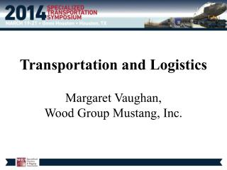 Transportation and Logistics  Margaret Vaughan, Wood Group Mustang, Inc.