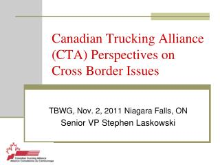 Canadian Trucking Alliance (CTA) Perspectives on Cross Border Issues