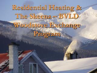 Residential Heating &  The Skeena – BVLD Woodstove Exchange Program