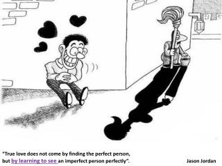 """True love does not come by finding the perfect person,"