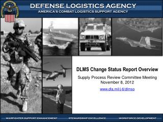 DLMS Change Status Report Overview Supply Process Review Committee Meeting November 8, 2012