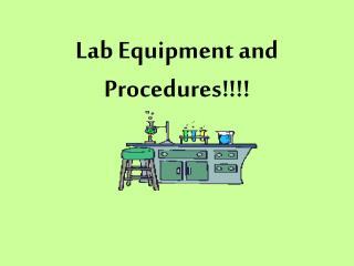 Lab Equipment and Procedures!!!!