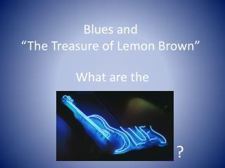"Blues and  ""The Treasure of Lemon Brown"""