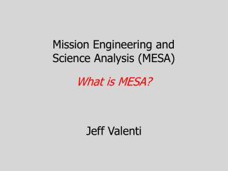 Mission Engineering and Science Analysis  ( MESA)