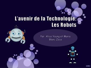 L'avenir de la Technologie:  Les Robots