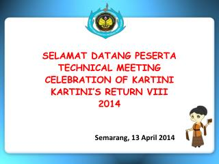 SELAMAT DATANG PESERTA  TECHNICAL MEETING  CELEBRATION OF KARTINI KARTINI'S RETURN VIII 2014