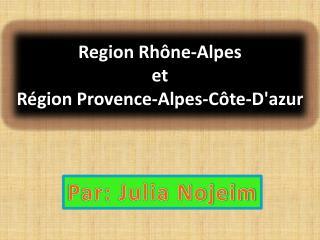 Region Rhône-Alpes et Région Provence-Alpes-Côte-D'azur