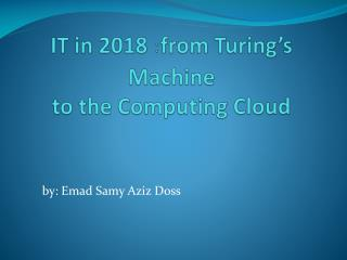 IT in 2018 :  from Turing's Machine to the Computing Cloud