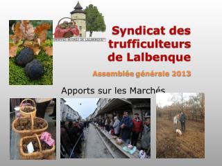 Syndicat des             trufficulteurs           de Lalbenque Assemblée  générale 2013