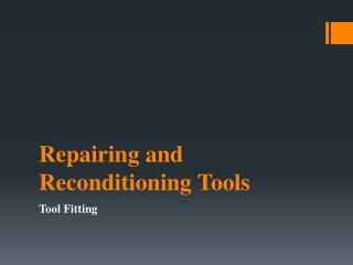 Repairing and Reconditioning Tools