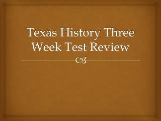 Texas History Three Week Test Review