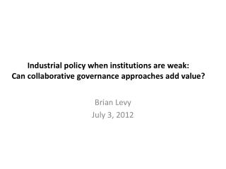 Industrial policy when institutions are weak: Can collaborative governance approaches add value?