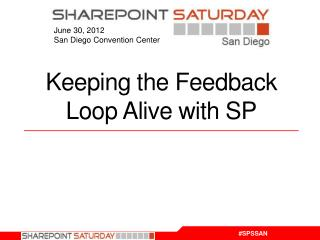 Keeping the Feedback Loop Alive with SP