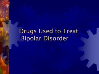 Drugs Used to Treat Bipolar Disorder