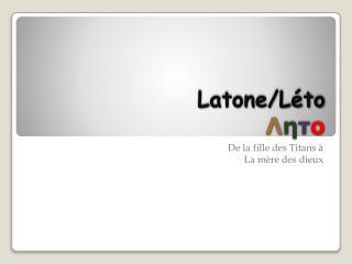 Latone/Léto Λ η τ ο