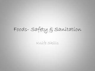Foods- Safety & Sanitation