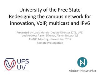 Presented by Louis Marais (Deputy Director ICTS, UFS) and Andrew Alston (Owner, Alston Networks)