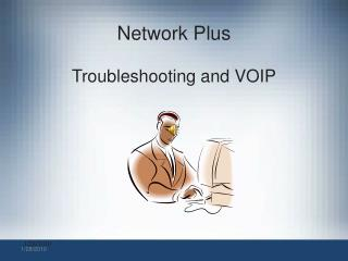 Network Plus Troubleshooting and VOIP