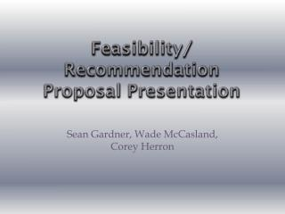Feasibility/ Recommendation Proposal Presentation