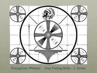 PuttingZone Webinar :    Four Putting  Skills – 2. Stroke