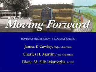 Bucks County Commissioners James F. Cawley,  Esq., Chairman Charles H. Martin,  Vice Chairman