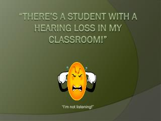 �There�s a student with a hearing loss in my classroom!�
