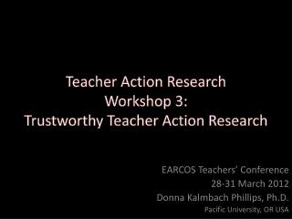 Teacher Action Research Workshop 3: Trustworthy Teacher Action Research
