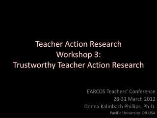 Teacher Action Research Workshop 3: Trustworthy Teacher Action Research