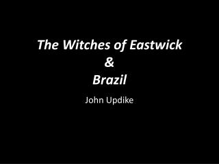 The Witches of  Eastwick & Brazil