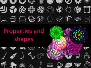 Properties and shapes