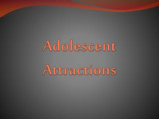 Adolescent Attractions