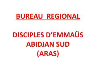 BUREAU  REGIONAL DISCIPLES  D'EMMAÜS ABIDJAN SUD (ARAS)