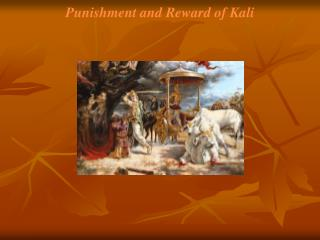 Punishment and Reward of Kali
