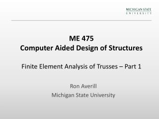 ME 475 Computer Aided Design of Structures Finite Element Analysis of Trusses – Part 1