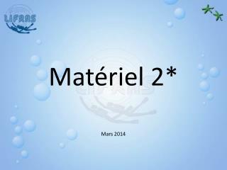 Matériel 2*