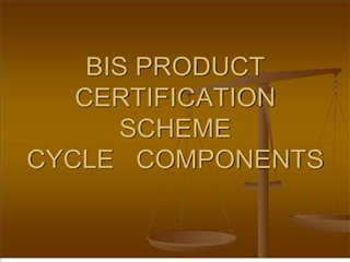 BIS PRODUCT CERTIFICATION SCHEME CYCLE COMPONENTS