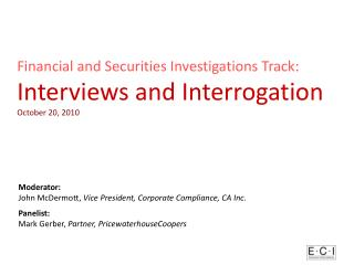 Financial and Securities Investigations Track: Interviews and Interrogation October 20, 2010